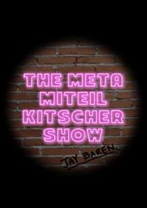 The meta Miteil kitscher show